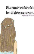 Enamorado De La Chica Nueva. |Editando.| by _ImRose_