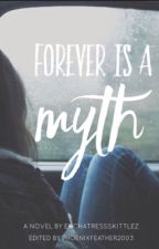 Forever is a Myth {BEING HEAVILY EDITED} by EnchantressSkittlez