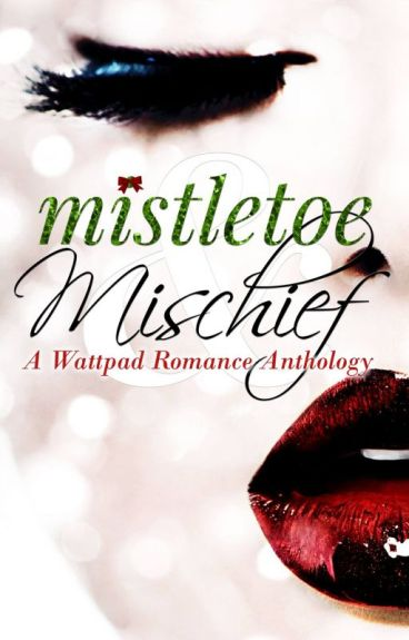 Mistletoe and Mischief (A Wattpad Romance Anthology)
