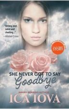 She Never Got To Say Goodbye by IcaIova