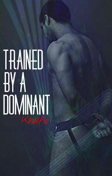 TRAINED BY A DOMINANT (BXB)