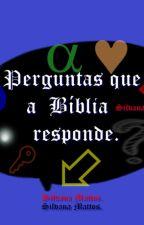 Perguntas  que a Bíblia responde. by SilvanaMattos