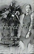 Forget Him (Part 2) by Kpoppin_Stars