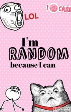 I'm random because I can by travelgirlannie