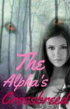 The Alpha 's Crossbreed by Savy_Alpha_Lover