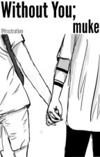Without you; Muke by ourwarzone