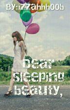 Dear sleeping beauty √ by attirahofficial