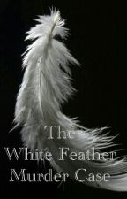 The White Feather Murder Case by MarozaSulaiman