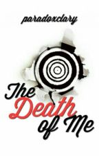 The Death of Me by paradoxclary