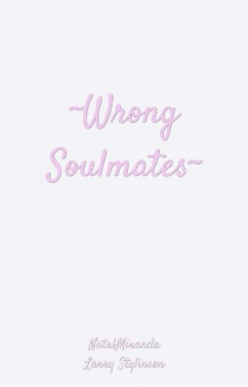 ~Wrong Soulmates~ [L.S.]
