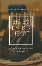 Big Body = Big Heart { ON HIATUS} by TheInsaneShipper