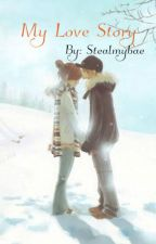 My Love Story by Stealmybae