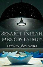 SESAKIT INIKAH MENCINTAIMU by Rex_delmora