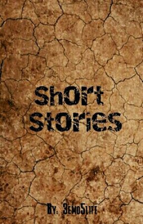 Short Stories by 3Emo5Life
