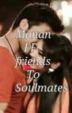 MANAN FF - FRIENDS TO SOULMATES by DiyaNarwal