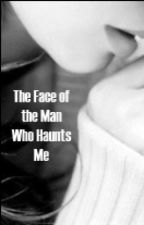 The Face of the Man Who Haunts Me by pemmas