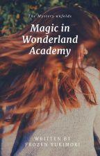 Magic in Wonderland Academy by FairyFarrah