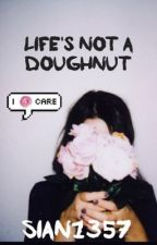 Life's Not A Doughnut by Sian_1357