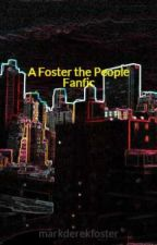 A Foster the People Fanfic by markderekfoster