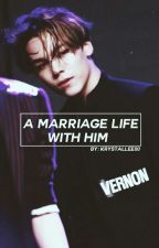 A Marriage Life with Him[Seventeen Vernon] by Krystallee00