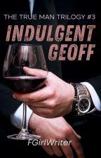 Indulgent Geoff (TTM Trilogy 3) by FrustratedGirlWriter