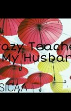Crazy Teacher is My Husband by taehyunc-ssi