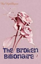 The Broken Billionaire (Billionaire's Series 1) by HydsDyosa
