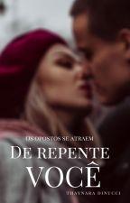 DE REPENTE VOCÊ by thaynaradinuccii