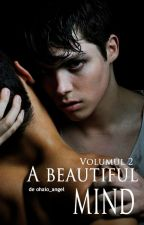 A beautiful mind / Volumul 2 by ohaio_angel