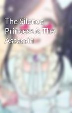 The Silence Princess & The Assassin by BabyAngel6
