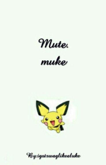 Mute. muke [PL]