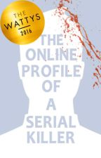 The Online Profile of a Serial Killer (2016 Watty Award Winner) by IanTuason