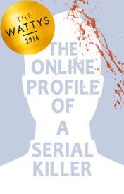 The Online Profile of a Serial Killer (2016 Watty Award Winner) by IanTuason