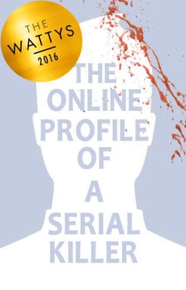 The Online Profile of a Serial Killer (2016 Watty Award Winner)