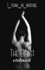 The Beast Enslaved by I_think_in_writing