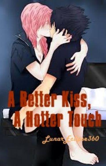 A Better Kiss, A Hotter Touch