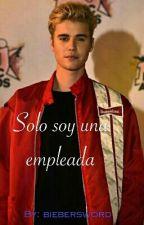 Solo soy una empleada. {Adaptada} - Justin Bieber y tu | Cancelada by dopedrew
