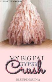 My Big Fat Gypsy Crush by bluepenguin11