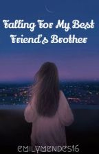 Falling for My Best Friend's Brother by emilymendes16