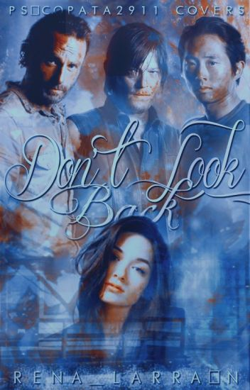 Don't Look Back~ Daryl Dixon~ Rick Grimes~Glenn Rhee