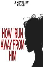 How I Run Away From Him ( HIMMC2 ) by maskedindistress