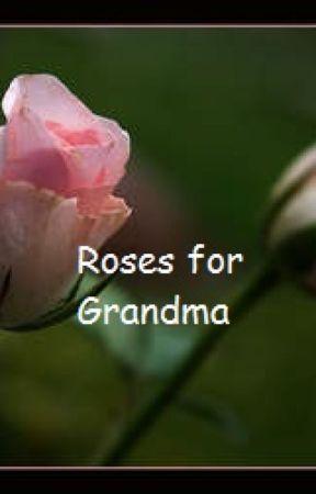 roses for grandma maw maws awake wattpad rh wattpad com