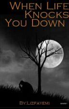 When Life Knocks You Down by BethFayemi
