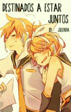 Destinados a estar juntos (Rin x Len) by JulieNya