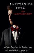 My Possessive Mafia by CathyNguyen377