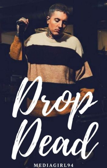 Drop Dead (Oliver Sykes/Bring Me The Horizon) *COMPLETED* #wattys2016