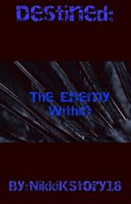 Destined: The Enemy Within by NikkiKStory18