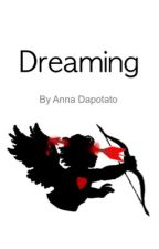 Dreaming [completed] by annadapotato