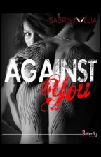Against You / Contre Toi (Sous Contrat D'Édition) by Dreamcatcher1SV