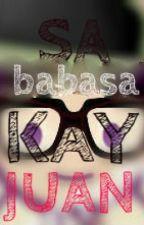 SA BABASA KAY JUAN by ClassmateJuan